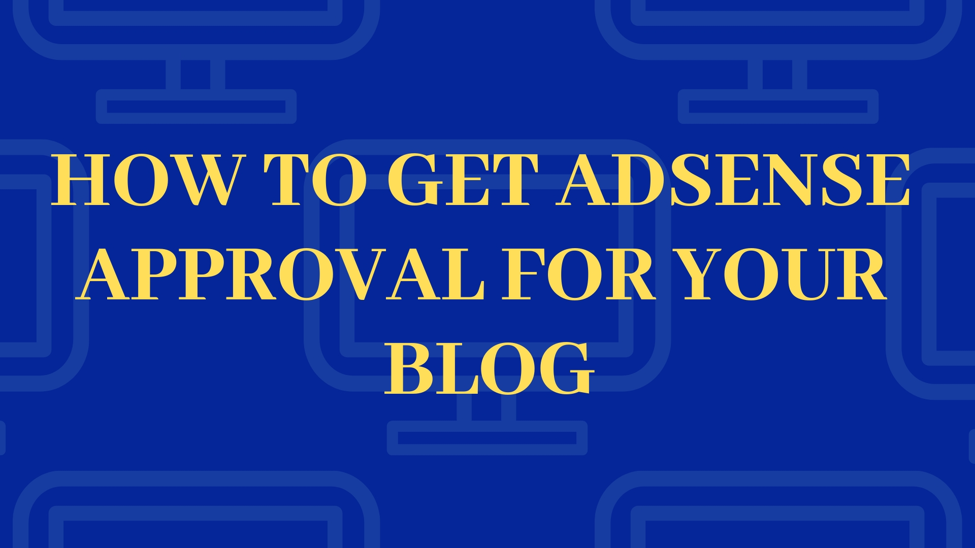 How to get Adsense Approval for blogger or BlogSpot.